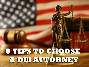 8 TIPS TO CHOOSE A DUI ATTORNEY